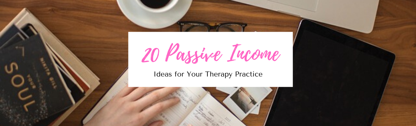 20 Passive Income Ideas for Therapists